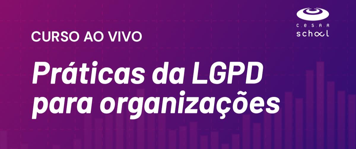 Práticas da LGPD para organizações