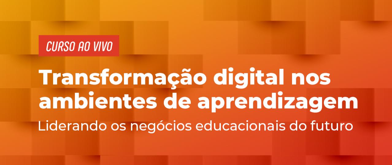 Transformação Digital nos Ambientes de Aprendizagem