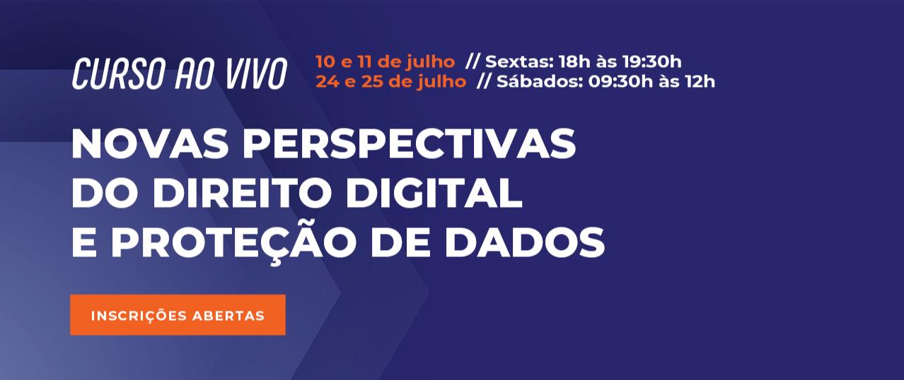 Novas Perspectivas do Direito Digital e Proteção de Dados