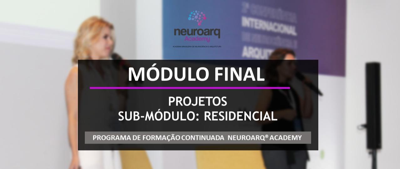 NEUROARQ® ACADEMY - MÓDULO FINAL: PROJETOS - SUB-MÓDULO RESIDENCIAL (ONLINE)