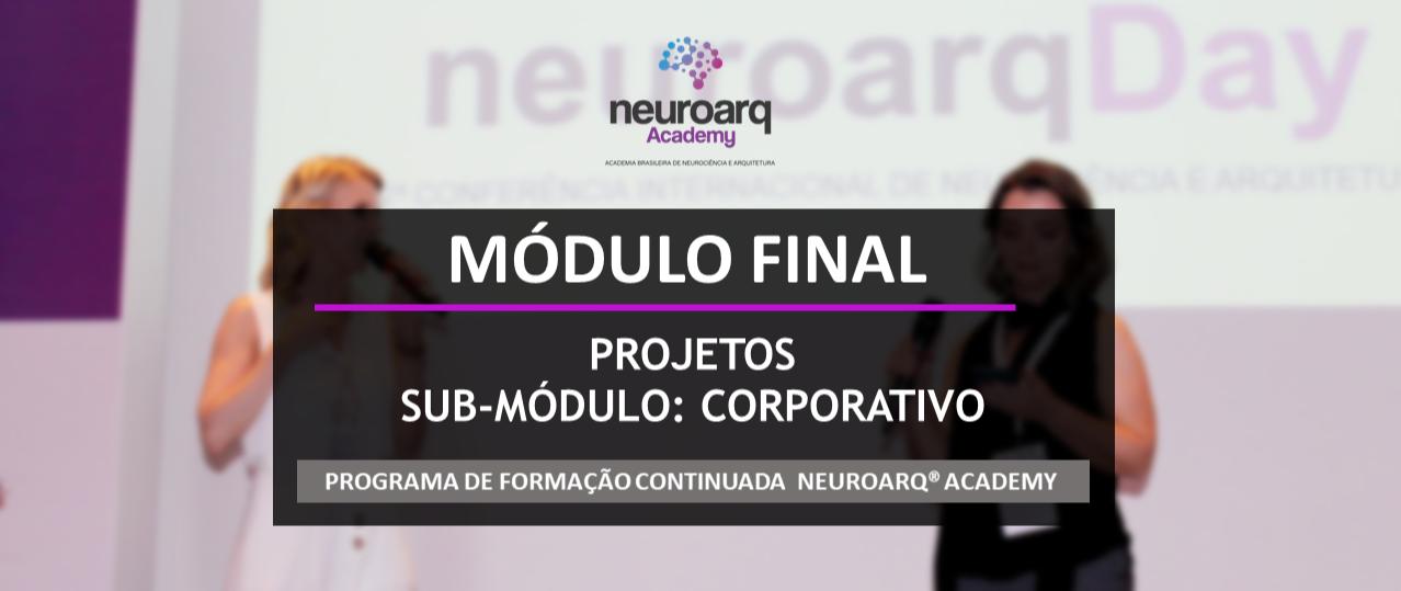 NEUROARQ® ACADEMY - MÓDULO FINAL: PROJETOS - SUB-MÓDULO CORPORATIVO (ONLINE)