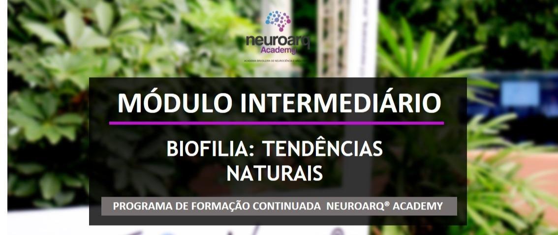 NEUROARQ® ACADEMY - MÓDULO INTERMEDIÁRIO: BIOFILIA (ONLINE)