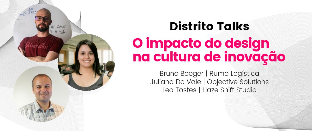 Distrito Talks - O impacto do design na cultura de inovação