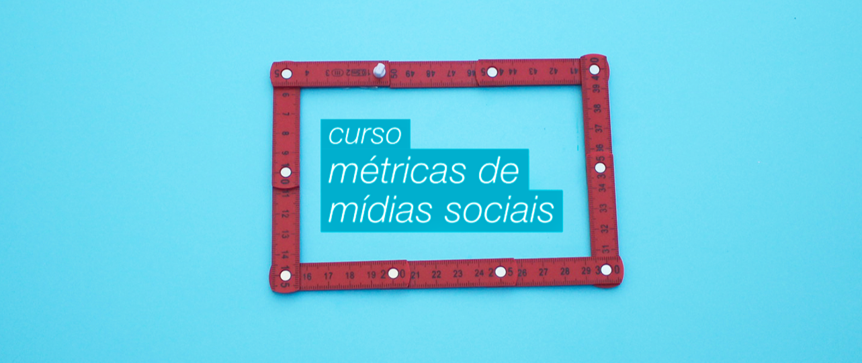Métricas de Mídias Sociais [ONLINE]