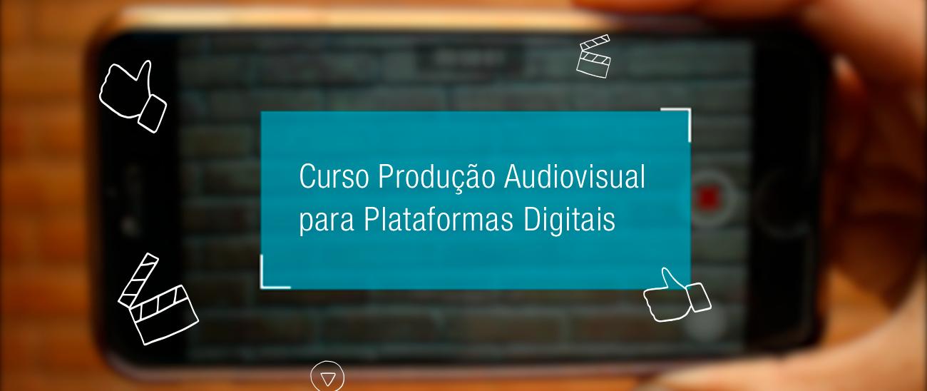 Produção Audiovisual para Plataformas Digitais [ONLINE]