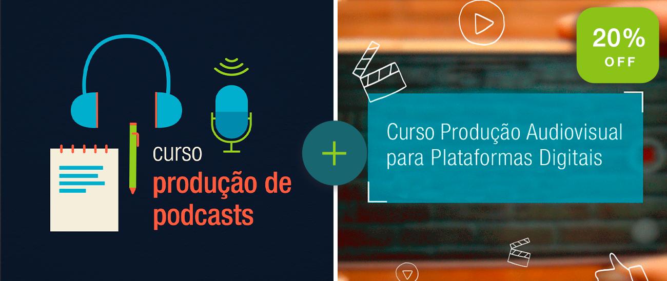 Combo Produção de Podcasts e Produção Audiovisual