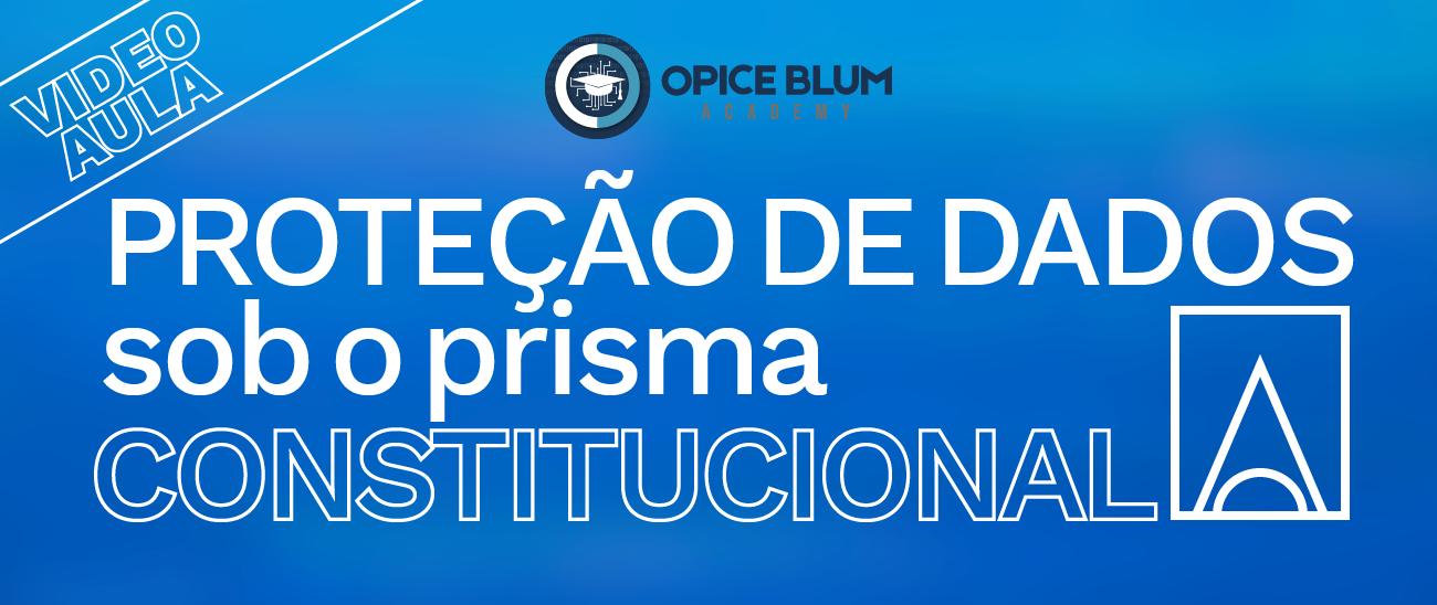 Proteção de Dados sob o prisma Constitucional