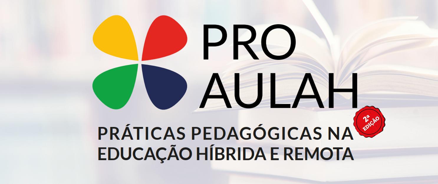 PROAULAH: Práticas pedagógicas na educação híbrida e remota
